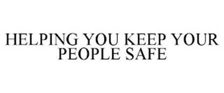 HELPING YOU KEEP YOUR PEOPLE SAFE