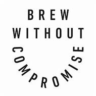 BREW WITHOUT COMPROMISE