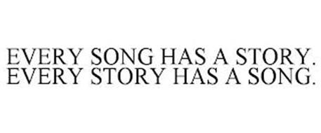 EVERY SONG HAS A STORY. EVERY STORY HAS A SONG.