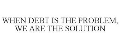 WHEN DEBT IS THE PROBLEM, WE ARE THE SOLUTION
