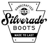 HANDCRAFTED IN THE USA SILVERADO BOOTS MADE TO LAST