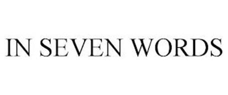 IN SEVEN WORDS