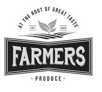 AT THE ROOT OF GREAT TASTE EST. 1983 FARMERS · PRODUCE ·