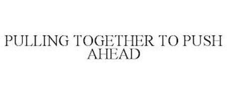 PULLING TOGETHER TO PUSH AHEAD