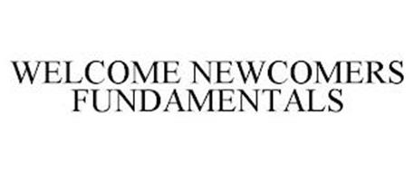 WELCOME NEWCOMERS FUNDAMENTALS