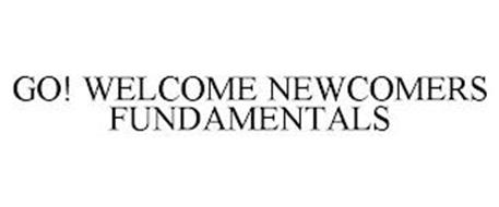 GO! WELCOME NEWCOMERS FUNDAMENTALS