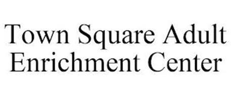 TOWN SQUARE ADULT ENRICHMENT CENTER