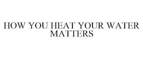 HOW YOU HEAT YOUR WATER MATTERS