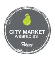 CITY MARKET WEARABLES FAME
