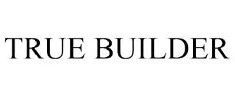 TRUE BUILDER