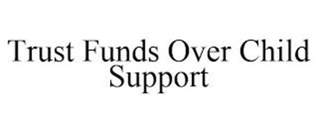 TRUST FUNDS OVER CHILD SUPPORT