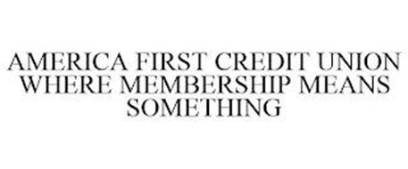 AMERICA FIRST CREDIT UNION WHERE MEMBERSHIP MEANS SOMETHING