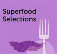 SUPERFOOD SELECTIONS