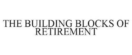 THE BUILDING BLOCKS OF RETIREMENT