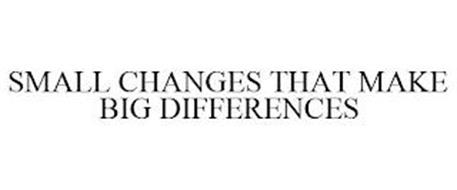 SMALL CHANGES THAT MAKE BIG DIFFERENCES