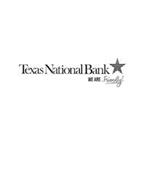 TEXAS NATIONAL BANK WE ARE... FRIENDLY!