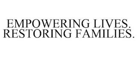 EMPOWERING LIVES. RESTORING FAMILIES.