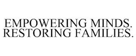 EMPOWERING MINDS. RESTORING FAMILIES.