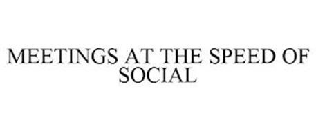 MEETINGS AT THE SPEED OF SOCIAL