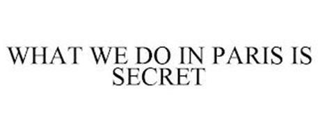WHAT WE DO IN PARIS IS SECRET