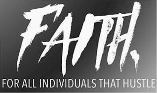 FAITH, FOR ALL INDIVIDUALS THAT HUSTLE