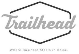 TRAILHEAD WHERE BUSINESS STARTS IN BOISE.