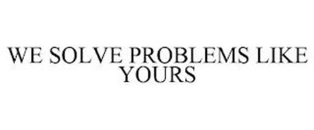WE SOLVE PROBLEMS LIKE YOURS