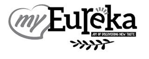 MY EUREKA JOY OF DISCOVERING NEW TASTE