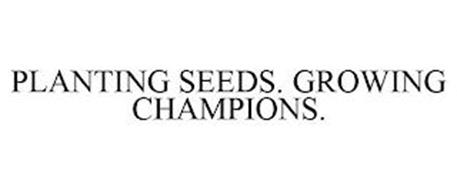 PLANTING SEEDS. GROWING CHAMPIONS.