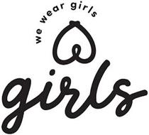 WE WEAR GIRLS GIRLS