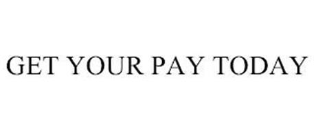GET YOUR PAY TODAY