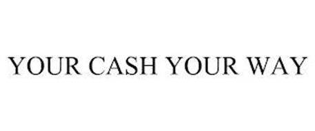 YOUR CASH YOUR WAY