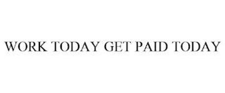 WORK TODAY GET PAID TODAY