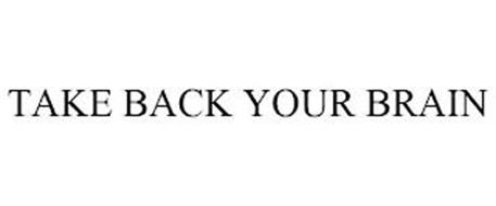 TAKE BACK YOUR BRAIN