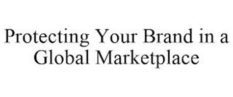 PROTECTING YOUR BRAND IN A GLOBAL MARKETPLACE