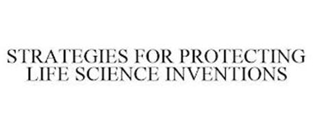 STRATEGIES FOR PROTECTING LIFE SCIENCE INVENTIONS