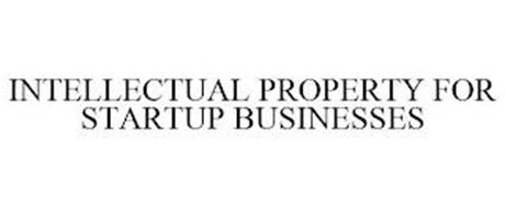 INTELLECTUAL PROPERTY FOR STARTUP BUSINESSES