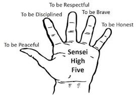 SENSEI HIGH FIVE TO BE PEACEFUL TO BE DISCIPLINED TO BE RESPECTFUL TO BE BRAVE TO BE HONEST