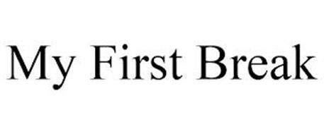 MY FIRST BREAK