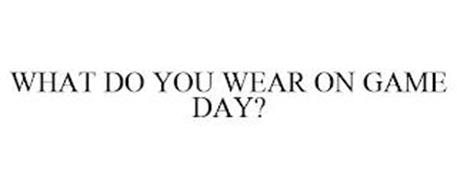 WHAT DO YOU WEAR ON GAME DAY?