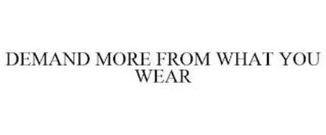 DEMAND MORE FROM WHAT YOU WEAR
