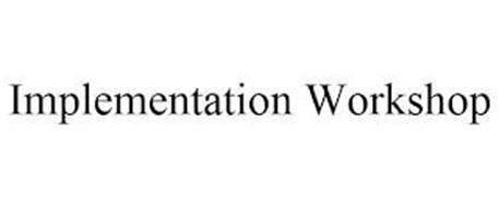 IMPLEMENTATION WORKSHOP