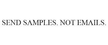 SEND SAMPLES. NOT EMAILS.