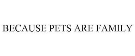 BECAUSE PETS ARE FAMILY