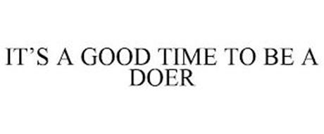 IT'S A GOOD TIME TO BE A DOER