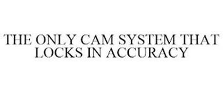 THE ONLY CAM SYSTEM THAT LOCKS IN ACCURACY