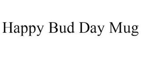 HAPPY BUD DAY MUG