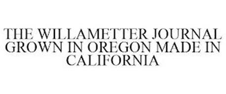 THE WILLAMETTER JOURNAL GROWN IN OREGON MADE IN CALIFORNIA