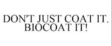DON'T JUST COAT IT. BIOCOAT IT!