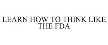 LEARN HOW TO THINK LIKE THE FDA